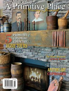 A Primitive Place & Country Journal magazine ~ Spring Issue ~ 2016