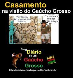Diário de um Gaúcho Grosso: CASAMENTO NA VISÃO DO GAÚCHO GROSSO