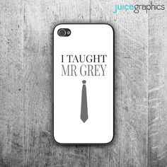 "Fifty Shades of Grey inspired phone case. ""I Taught Mr. Grey"" Case for iphone 4/4s, iphone 5/5s, iphone 6 by JuiceGraphics on Etsy https://www.etsy.com/listing/226653944/fifty-shades-of-grey-inspired-phone-case"