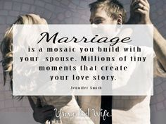 Marriage is a mosaic you build with your spouse. Millions of tiny moments that create your love story. - Jennifer Smith #marriage #quotes #love