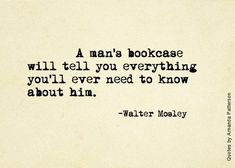 Walter Mosley, on bookcases // There is some truth to this.