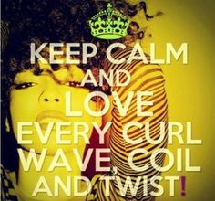Keep Calm and Love every curl, wave, coil, and twist... #cantcontrolit