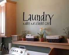 Hey, I found this really awesome Etsy listing at http://www.etsy.com/listing/162594946/laundry-makes-me-a-basket-case-wall