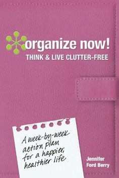 Amazon.com: Organize Now! Think and Live Clutter Free: A Week-by-Week Action Plan for a Happier, Healthier Life eBook: Jennifer Ford Berry: Kindle Store