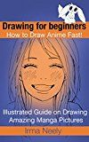 Free Kindle Book -   Drawing for beginners. How to Draw Anime Fast!: Illustrated Guide on Drawing Amazing Manga Pictures