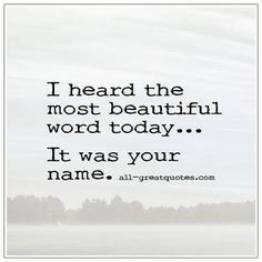 I heard the most beautiful word today. It was your name. I Thought Of You Today, Father Daughter Quotes, Grieving Mother, Respect Quotes, Grieving Quotes, Most Beautiful Words, Grief Loss, Words Of Comfort, Loss Quotes