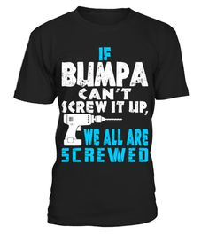 # If Bumpa Cant Screw It Up We All Are Screwed Shirt .  TIP: If you buy 2 or more (hint: make a gift for someone or team up) you'll save quite a lot on shipping.Click Here For More Design:Grandparents Day Gift Ideas | Grandparents Gift ShirtGuaranteed safe and secure checkout via:Watch, Tuba, Tshirt, TV, Player, Play, Performer, Musicians, Musical, Music, Melody, Marching, Many, Instrument, Guitarist, Guitar, Grandpas, Gift, Entertainer, Conductor, Best, Band, Artist, 2017, women, vintage…