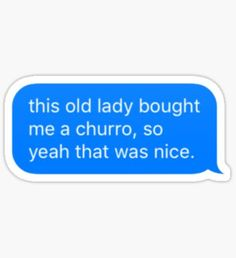 this old lady bought me a churro, so yeah that was nice.