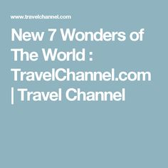 New 7 Wonders of The World : TravelChannel.com | Travel Channel