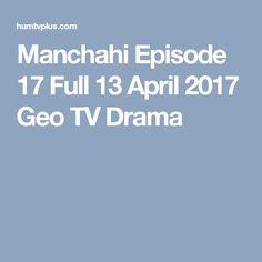Manchahi Episode 17 Full 13 April 2017 Geo TV Drama