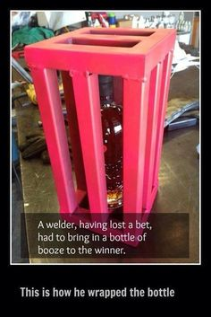 A welder friend lost a bet and had to fork over a bottle of booze. This is how he gift wrapped it. Don't know why i found this so funny Welding Memes, Welding Funny, Welding Trucks, Welder Humor, Welding Projects, Welding Ideas, Welding Art, Welding Tools, Metal Projects