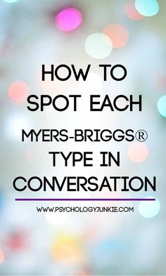How to Spot Each Myers-Briggs® Personality Type in Conversation - Psychology Junkie