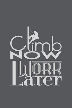 Climb Now!  iPhone typographic wallpaper by myself.