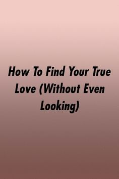 How To Find Your True Love (Without Even Looking) by relationworld. Counselling, Best Relationship, True Love, Finding Yourself, Real Love
