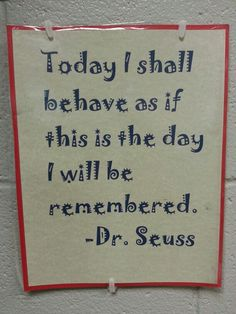 Today i will be remembered. Dr.  Seuss