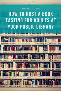 Librarians: here's how to host a book tasting for adults at your library. Fun, easy, and worthwhile.   library programs | library programming | library programs for adults