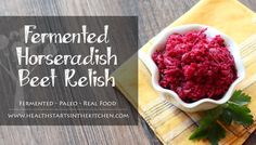 Lacto-Fermented Horseradish Beet Relish - Health Starts in the Kitchen