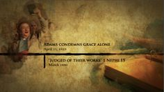 1st_TIMELINE_adams_condemns_grace_first_vision_REVISIONED_001.jpg https://www.youtube.com/watch?v=gXNrqb-2cbU
