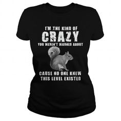 Awesome Tee Im the kind of CrazySquirrel T-Shirts