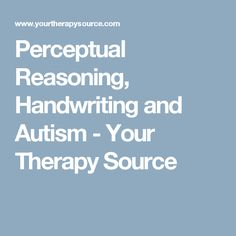 Perceptual Reasoning, Handwriting and Autism - Your Therapy Source