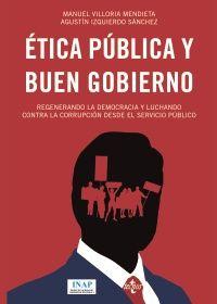 Ética pública y buen gobierno : regenerando la democracia y luchando contra la corrupción desde el servicio público / Manuel Villoria Mendieta, Agustín Izquierdo Sánchez