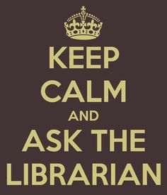 Keep calm and ask the librarian (Mantén la calma y pregunta al bibliotecario). El bibliotecario está para ayudarte ante tus preguntas o problemas. No dudes en hacer uso de él.  Él es parte fundamental de la biblioteca, pero recuerda que el protagonista de la historia (de toda esta historia de biblioteca) eres tú.