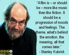 A film is – or should be – more like music than like fiction. It should be a progression of moods and feelings. The theme, what's behind the emotion, the meaning, all that comes later. - Stanley Kubrick #filmmakingquote #filmmakingquotes