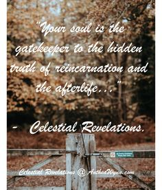 """The #soul may well be the #gatekeeper to the #truth of #reincarnation and the #afterlife, no one has said you can't unlock it..."" - Celestial Revelations.  Books By Spirit @ http://antheawynn.com/"