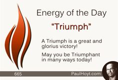 Triumphs are magnificent!  Reflect on your Triumphs, celebrate the Triumphs of others, and focus on being Triumphant again!