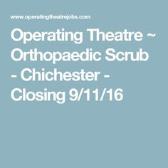 Operating Theatre ~ Orthopaedic Scrub - Chichester - Closing 9/11/16