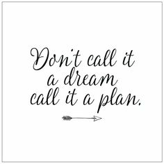 dont call it a dream call it a plan quote
