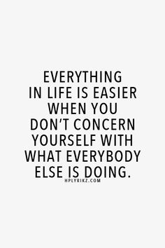 """Everything in life is easier when you don't concern yourself with what everybody else is doing.""  #quote #inspiration"