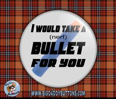 """Funny Button I Would Take a Nerf Bullet 2.25"""" Button, pinback or magnet, humor, funny, sarcasm, gifts, fun gift, bullet, nerf, toy,toys, pin by BigDaddyButtons on Etsy"""