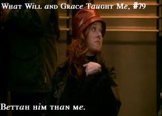 Bettah him. What Will and Grace Taught Me Anastasia Beaverhausen, Grace Adler, Will And Grace, Hooray For Hollywood, Great Tv Shows, Me Tv, Favorite Tv Shows, Favorite Things, Movies Showing