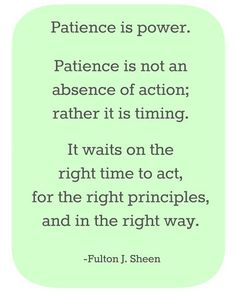 I love quotes about patience because its my biggest ...