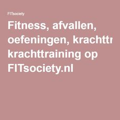 Fitness, afvallen, oefeningen, krachttraining op FITsociety.nl Project Management, Coaches, Weight Lifting, Fitness, Gymnastics, Trainers, Weightlifting, Powerlifting, Workout Trainer