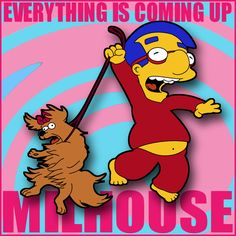 e4dad3ff14bf2d9dacd600fa6230f333 the simpsons embroidery older lisa and milhouse the simpsons pinterest,Everythings Coming Up Milhouse Meme