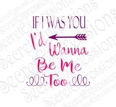 If I Was You I'd Wanna Be Me Too Lyrics T'shirt Iron On Pattern layered INSTANT SVG Jpeg DXF File Personal Cutter Pattern Cut Out Print File by SecretGardenDecatur on Etsy
