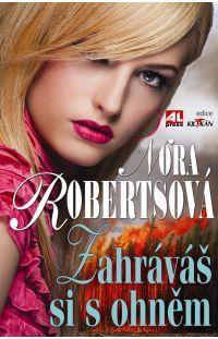 Zahráváš si s ohněm - Nora Roberts #alpress #noraroberts #bestseller #román #knihy
