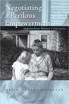 Negotiating a perilous empowering : Appalachian women's literacies / Erica Abrams Locklear - Athens : Ohio University Press, 2011