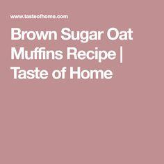 Brown Sugar Oat Muffins Recipe | Taste of Home