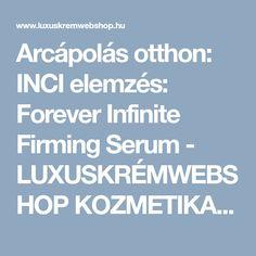 Arcápolás otthon: INCI elemzés: Forever Infinite Firming Serum - LUXUSKRÉMWEBSHOP KOZMETIKAI WEBÁRUHÁZ Aloe Vera, Serum, Aloe