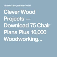 Clever Wood Projects — Download 75 Chair Plans Plus 16,000 Woodworking...