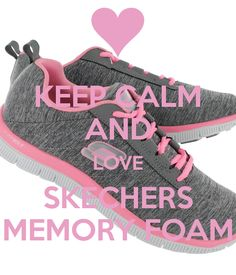 KEEP CALM AND LOVE SKECHERS MEMORY FOAM