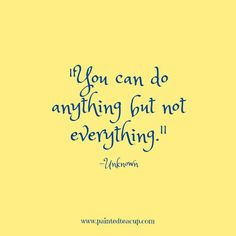 15 Quotes for When You Are Feeling Stressed Out. You can do anything but not everything. -Unknown