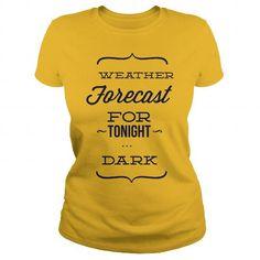 I Love Weather Forecast For Tonight  Dark  Typography  Ladies Tee Shirt; Tee