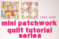 Mini Patchwork Quilt Tutorial Series from Liesl Made blog.  Many blocks linked on this page....each quite lovely, too.