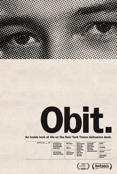"""Kristin Bye (Brooklyn, NY & Portland, OR)  Poster for Obit: """"a documentary giving a first-ever glimpse into the daily rituals, joys and existential angst of the NY Times obit writers as they chronicle life after death on the front lines of history."""""""