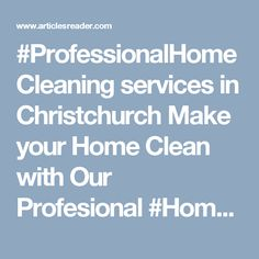 #ProfessionalHomeCleaning services in Christchurch Make your Home Clean with Our Profesional #HomeCleaners. http://www.articlesreader.com/professional-home-cleaning-a-blessing-for-every-home-owner/