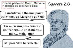Avete sentito? Obama parla con Monti, con la Merkel e con Hollande.  Un americano, una tedesca, un francese e un italiano...  Mi sembra quella barzelletta!